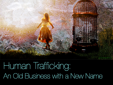 Human Trafficking: An Old Business with a New Name