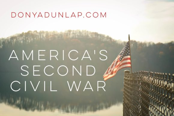 America's Second Civil War // DonyaDunlap.com