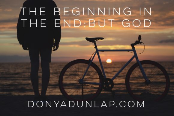 The Beginning in the End: But God // DonyaDunlap.com