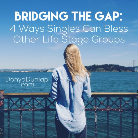 Bridging the Gap: 4 Ways Singles Can Bless Other Life Stage Groups // donyadunlap.com