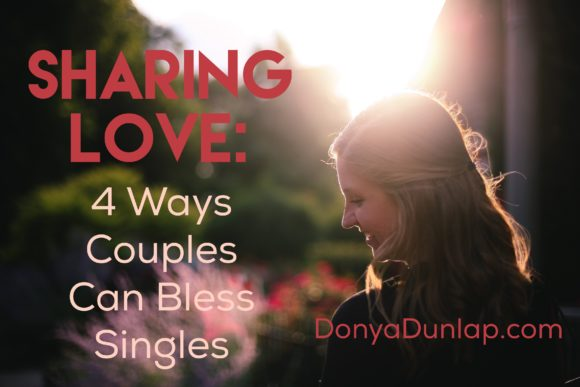 Sharing Love: 4 Ways Couples Can Bless Singles // donyadunlap.com