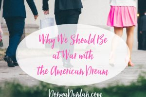 Why We Should Be At War with the American Dream