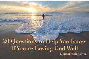 20 Questions to Help You Know if You're Loving God Well