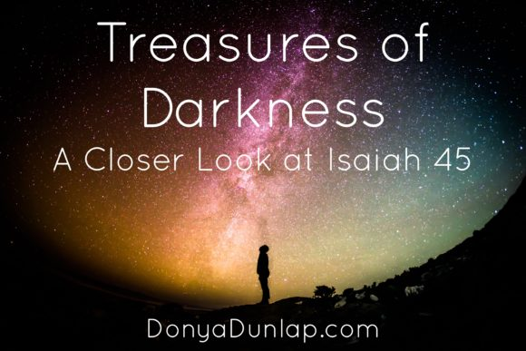 Treasures of Darkness: A Closer Look at Isaiah 45 // DonyaDunlap.com