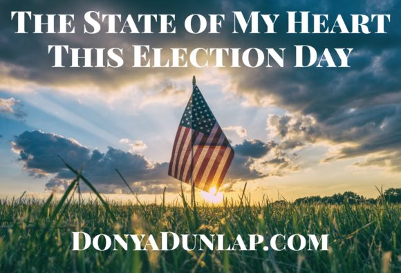 The State of My Heart This Election Day // DonyaDunlap.com