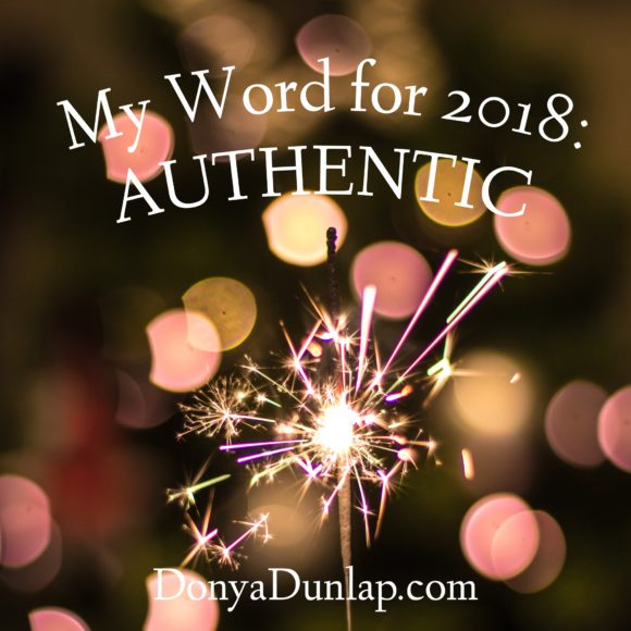 My Word for 2018: Authentic // DonyaDunlap.com