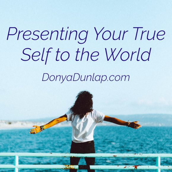 Presenting Your True Self to the World // DonyaDunlap.com